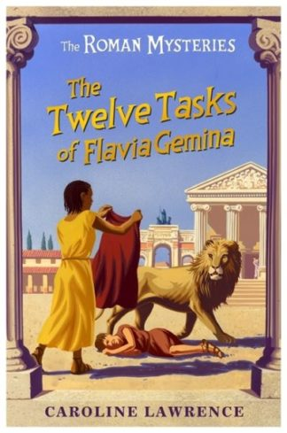 The Twelve Tasks of Flavia Gemina by Caroline Lawrence