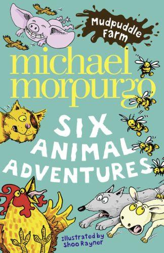 Mudpuddle Farm: Six Animal Adventures by Michael Morpurgo
