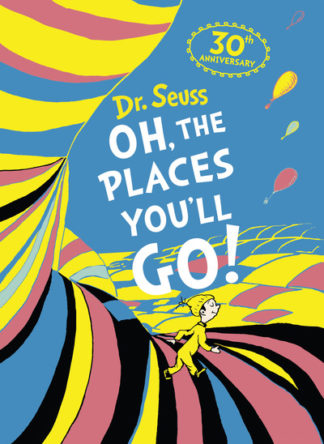 Oh, the Places You'll Go by Seuss Dr.