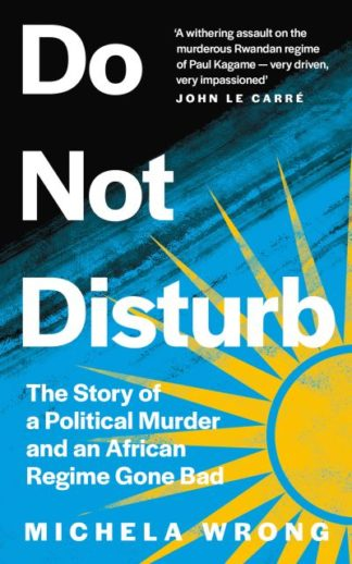 Do Not Disturb: The Story of a Political Murder and an African Regime Gone Bad by Michela Wrong