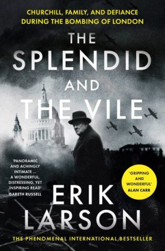 The Splendid and the Vile: Churchill, Family and Defiance During the Bombing of  by Erik Larson