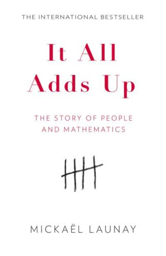It All Adds Up: The Story of People and Mathematics by Mickael Launay