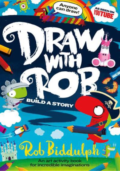 Draw With Rob: Build a Story by Rob Biddulph