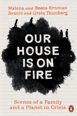 Our House is on Fire: Scenes of a Family and a Planet in Crisis by Malena Ernman