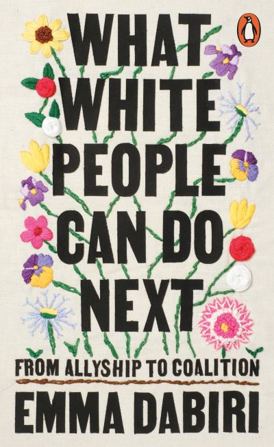 What White People Can Do Next: From Allyship to Coalition by Emma Dabiri