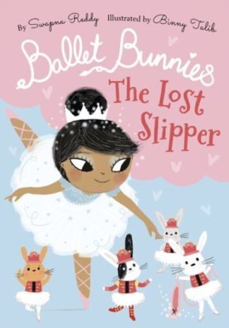 Ballet Bunnies: The Lost Slipper by Swapna Reddy