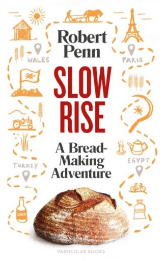 Slow Rise: A Bread-Making Adventure by Robert Penn