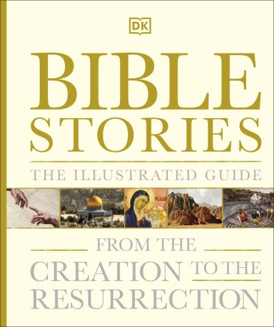 Bible Stories The Illustrated Guide: From the Creation to the Resurrection by  DK