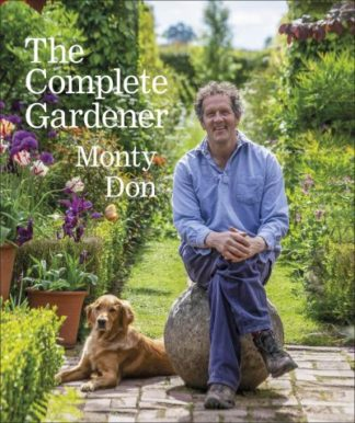 The Complete Gardener: A practical, imaginative guide to every aspect of gardeni by Monty Don