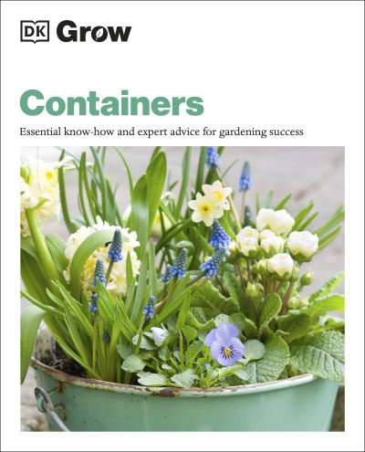 Grow Containers: Essential Know-how and Expert Advice for Gardening Success by  DK
