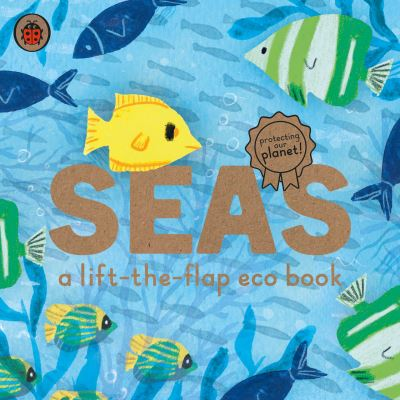 Seas: A lift-the-flap eco book by