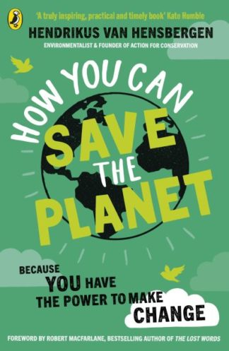 How You Can Save the Planet by Hensbergen, Hen van