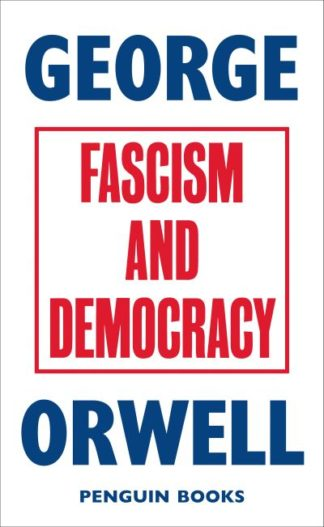 Fascism and Democracy by George Orwell