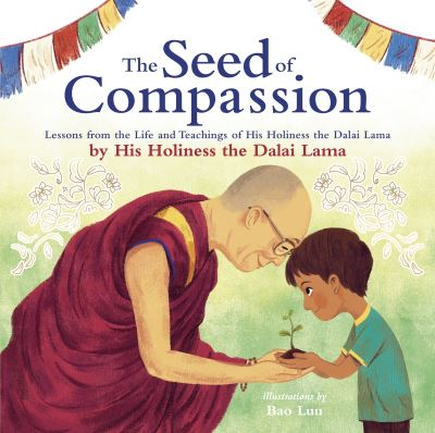 The Seed of Compassion: Lessons from the Life and Teachings of His Holiness the  by His Holiness Da Lama