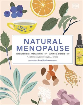 Natural Menopause: Herbal Remedies, Aromatherapy, CBT, Nutrition, Exercise, HRT by