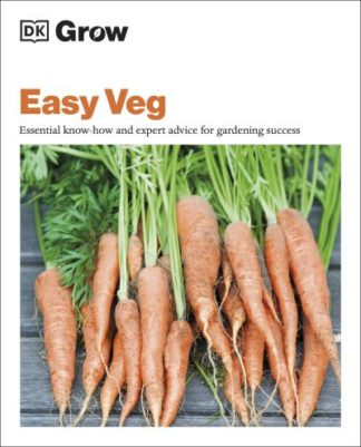 Grow Easy Veg: Essential Know-how and Expert Advice for Gardening Success by  DK