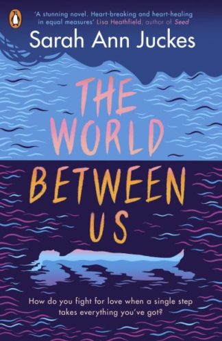 The World Between Us by Sarah Ann Juckes