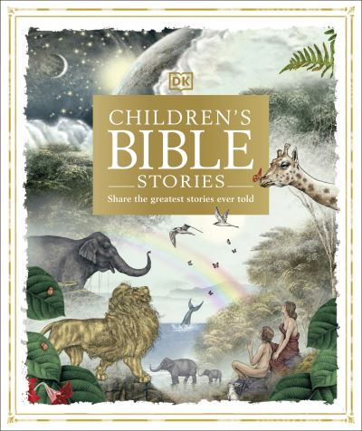 Children's Bible Stories: Share the greatest stories ever told by  DK