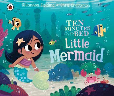 Ten Minutes to Bed: Little Mermaid by Rhiannon Fielding