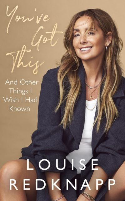 You've Got This: And Other Things I Wish I Had Known by Louise Redknapp
