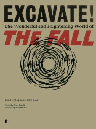 Excavate!: The Wonderful and Frightening World of The Fall by Tessa Norton