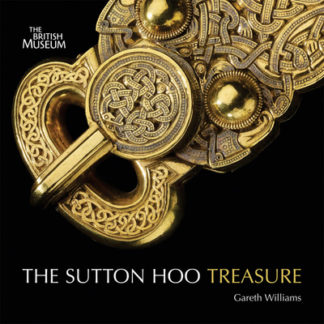 Treasures from Sutton Hoo by Gareth Williams