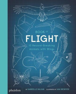 Book of Flight: 10 Record-Breaking Animals with Wings by Gabrielle Balkan