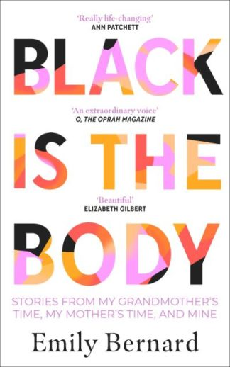 Black is the Body: Stories From My Grandmother's Time, My Mother's Time, and Min by Emily Bernard