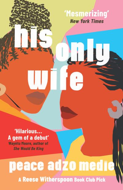 His Only Wife: A Reese's Book Club Pick - 'A Crazy Rich Asians for West Africa,  by Peace Adzo Medie
