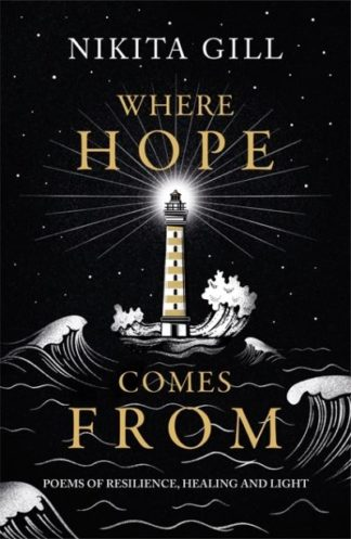 Where Hope Comes From: Healing poetry for the heart, mind and soul by Nikita Gill