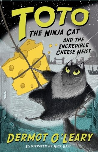 Toto the Ninja Cat and the Incredible Cheese Heist: Book 2 by Dermot O'Leary