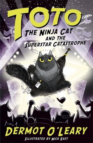 Toto the Ninja Cat and the Superstar Catastrophe: Book 3 by Dermot O'Leary
