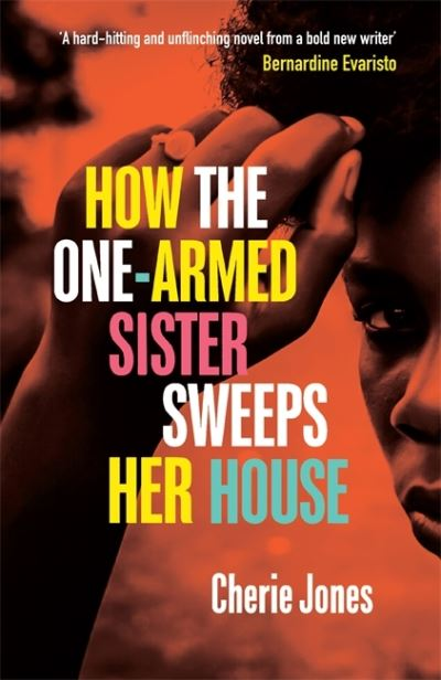 How the One-Armed Sister Sweeps Her House: A powerful, heart-wrenching novel of  by Cherie Jones