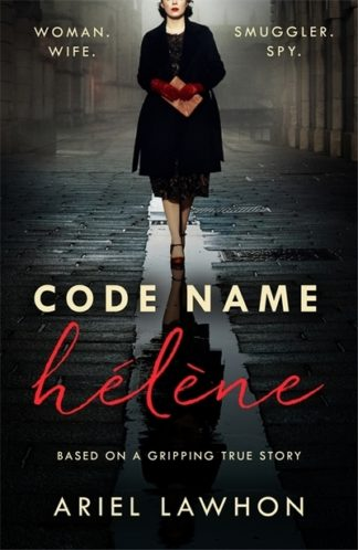 Code Name Helene : Inspired by the gripping true story of World War 2 spy Nancy  by Ariel Lawhon