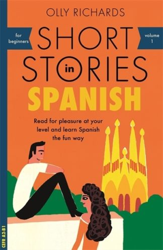 Short Stories in Spanish for Beginners: Read for pleasure at your level, expand  by Olly Richards