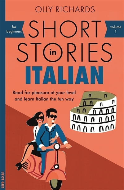 Short Stories in Italian for Beginners: Read for pleasure at your level, expand  by Olly Richards