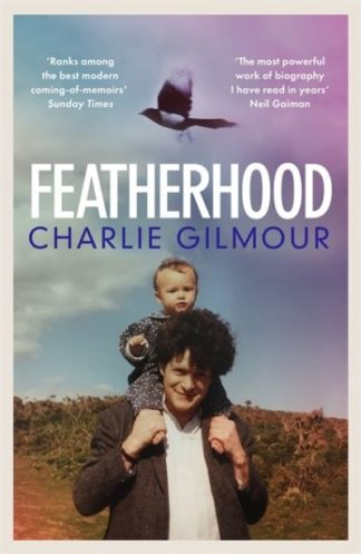 Featherhood: On Birds and Fathers by Charlie Gilmour
