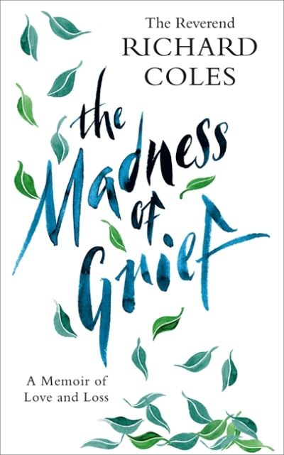 The Madness of Grief: A Memoir of Love and Loss by Reverend Richar Coles