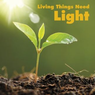 Living Things Need Light by Karen Aleo