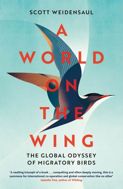 A World on the Wing: The Global Odyssey of Migratory Birds by Scott Weidensaul