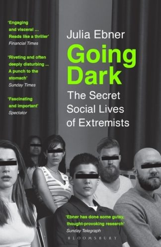 Going Dark: The Secret Social Lives of Extremists by Julia Ebner