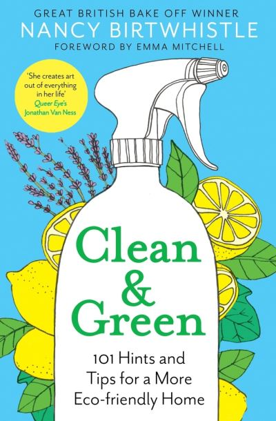 Clean & Green: 101 Hints and Tips for a More Eco-Friendly Home by Nancy Birtwhistle