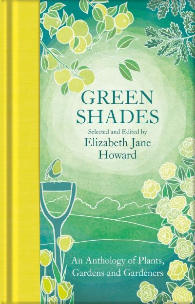 Green Shades: An Anthology of Plants, Gardens and Gardeners by Howard, Elizabe Jane