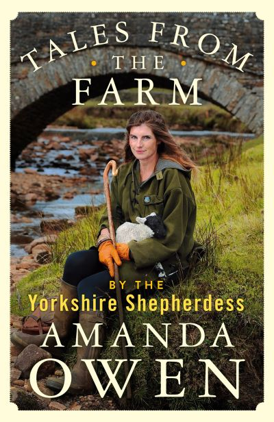 Tales From the Farm by the Yorkshire Shepherdess by Amanda Owen