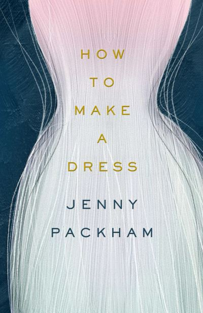 How to Make a Dress: Adventures in the art of style by Jenny Packham