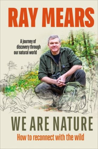 We Are Nature: How to reconnect with the wild by Ray Mears