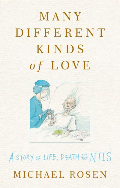 Many Different Kinds of Love: A story of life, death and the NHS by Michael Rosen