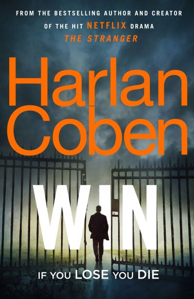 Win: New from the #1 bestselling creator of the hit Netflix series The Stranger by Harlan Coben