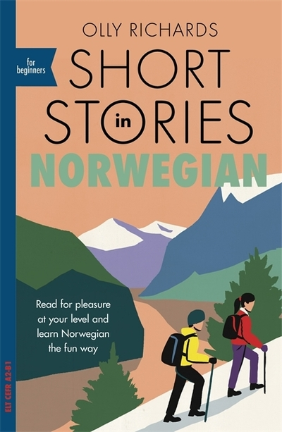 Short Stories in Norwegian for Beginners: Read for pleasure at your level, expan by Olly Richards