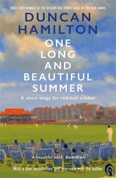 One Long and Beautiful Summer: A Short Elegy For Red-Ball Cricket by Duncan Hamilton